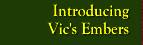 Introducing Vic's Embers