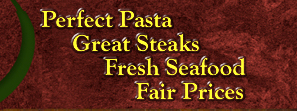 Perfect Pasta, Great Steaks, Fresh Seafood